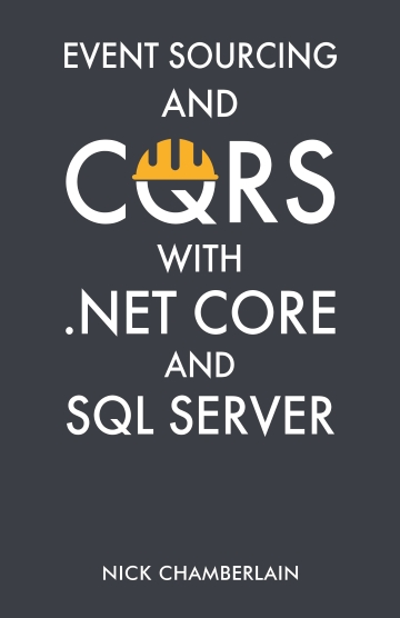 Event Sourcing And Cqrs With Net Core And Sql Server Nick Chamberlain